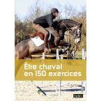 LIVRE ETRE CHEVAL EN 150 EXERCICES